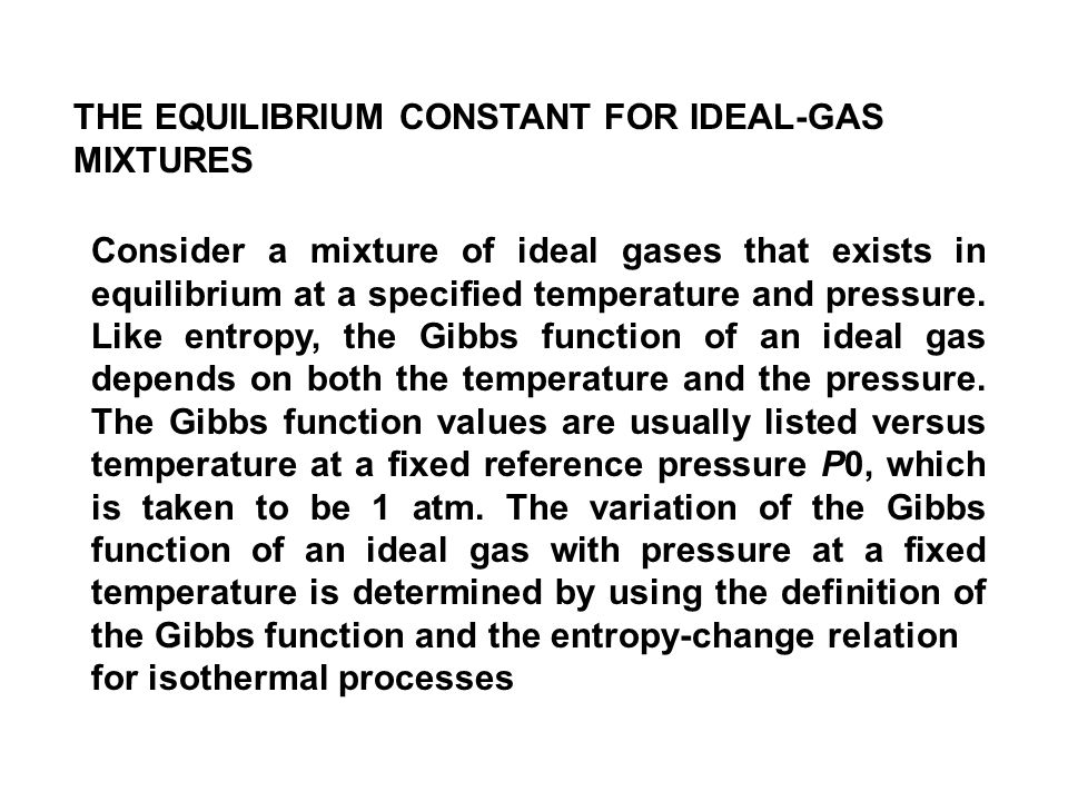 THE EQUILIBRIUM CONSTANT FOR IDEAL-GAS MIXTURES Consider a mixture of ideal gases that exists in equilibrium at a specified temperature and pressure.