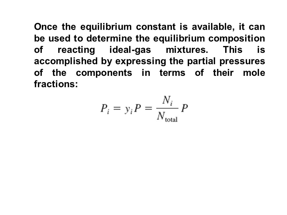 Once the equilibrium constant is available, it can be used to determine the equilibrium composition of reacting ideal-gas mixtures.