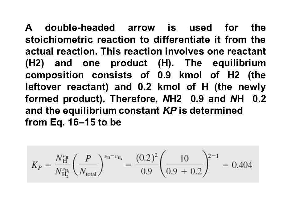 A double-headed arrow is used for the stoichiometric reaction to differentiate it from the actual reaction.