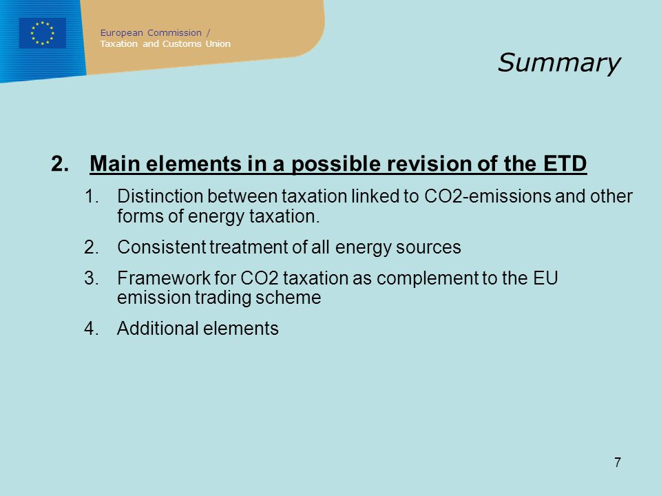 7 Summary 2.Main elements in a possible revision of the ETD 1.Distinction between taxation linked to CO2-emissions and other forms of energy taxation.
