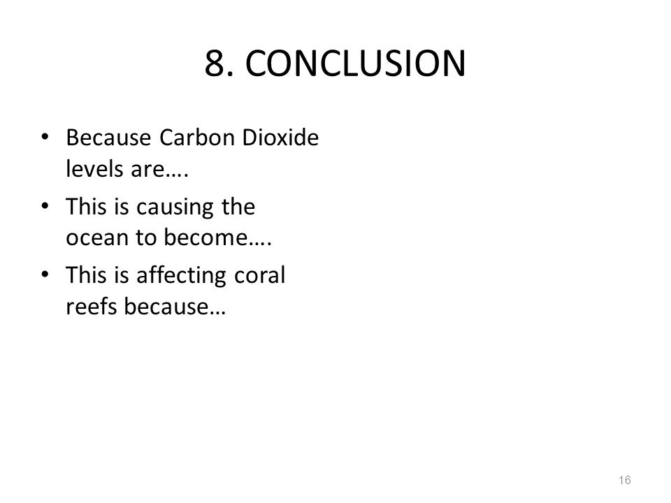 8.CONCLUSION Because Carbon Dioxide levels are…. This is causing the ocean to become….