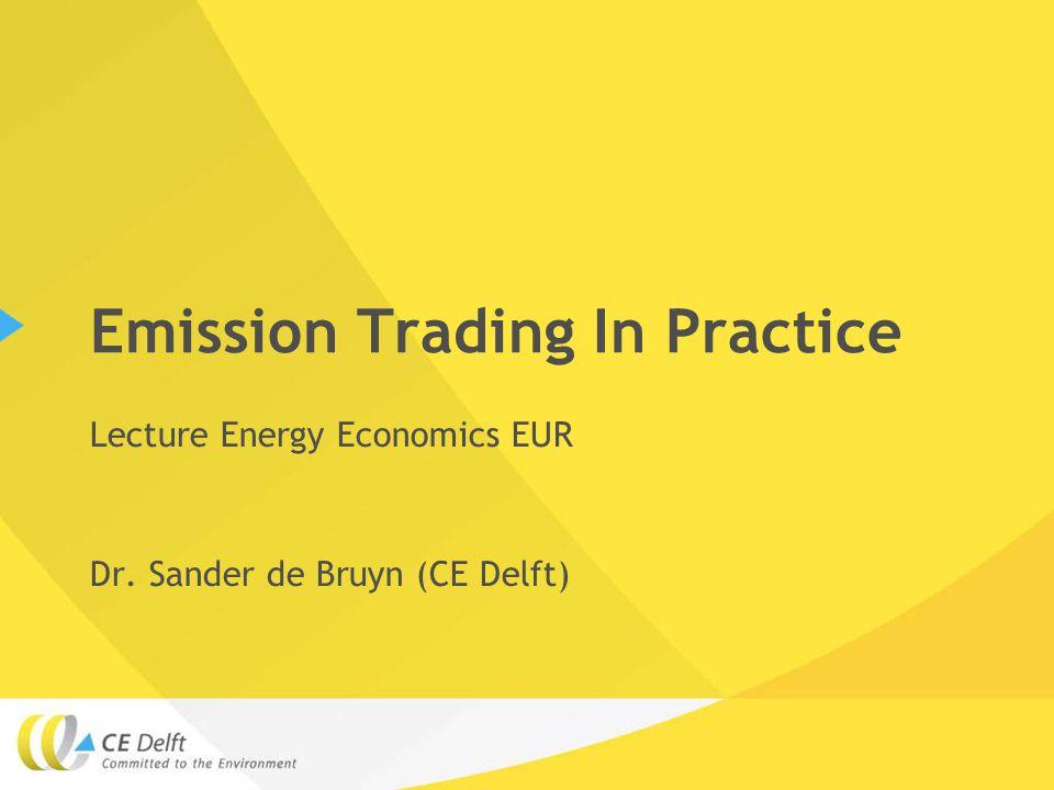 Emission Trading In Practice Lecture Energy Economics EUR Dr. Sander de Bruyn (CE Delft)