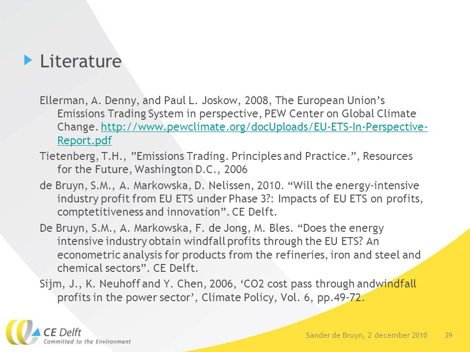 39Sander de Bruyn, 2 december 2010 Literature Ellerman, A. Denny, and Paul L. Joskow, 2008, The European Union's Emissions Trading System in perspecti
