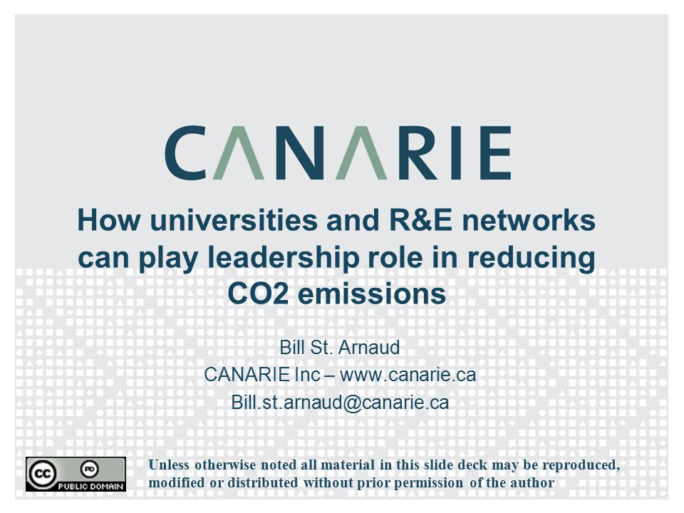 How universities and R&E networks can play leadership role in reducing CO2 emissions Bill St. Arnaud CANARIE Inc – www.canarie.ca Bill.st.arnaud@canar