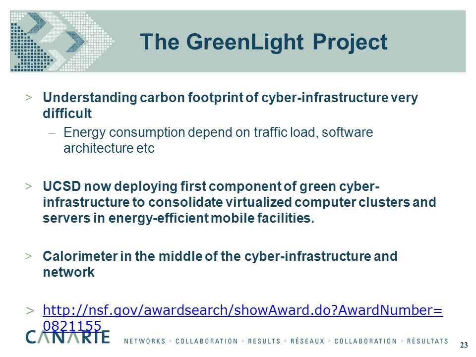 The GreenLight Project >Understanding carbon footprint of cyber-infrastructure very difficult – Energy consumption depend on traffic load, software architecture etc >UCSD now deploying first component of green cyber- infrastructure to consolidate virtualized computer clusters and servers in energy-efficient mobile facilities.