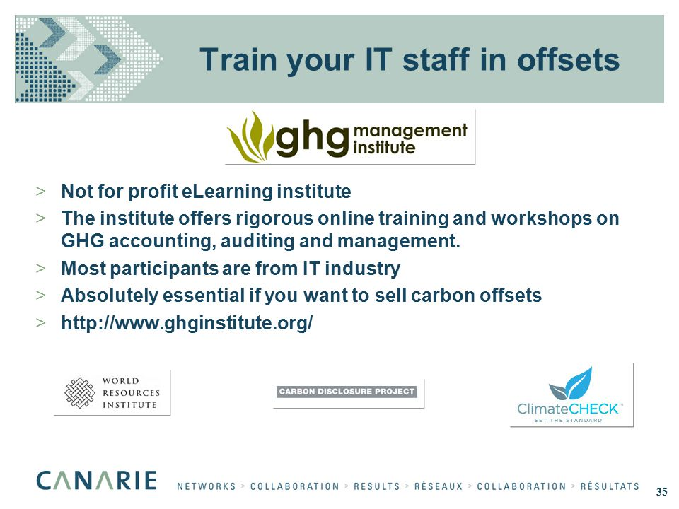 Train your IT staff in offsets >Not for profit eLearning institute >The institute offers rigorous online training and workshops on GHG accounting, aud