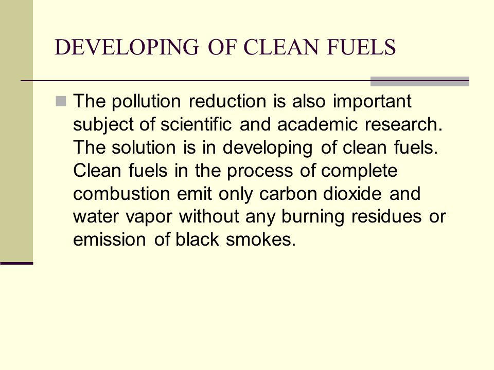 DEVELOPING OF CLEAN FUELS The pollution reduction is also important subject of scientific and academic research.