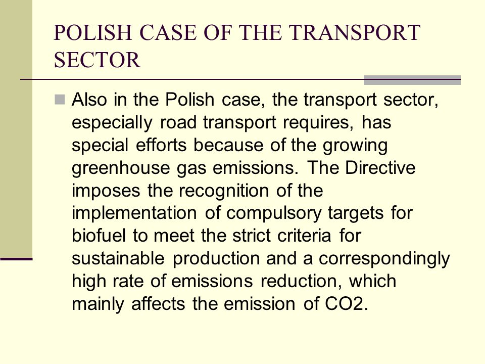 POLISH CASE OF THE TRANSPORT SECTOR Also in the Polish case, the transport sector, especially road transport requires, has special efforts because of the growing greenhouse gas emissions.