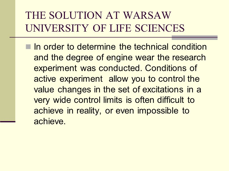 THE SOLUTION AT WARSAW UNIVERSITY OF LIFE SCIENCES In order to determine the technical condition and the degree of engine wear the research experiment was conducted.