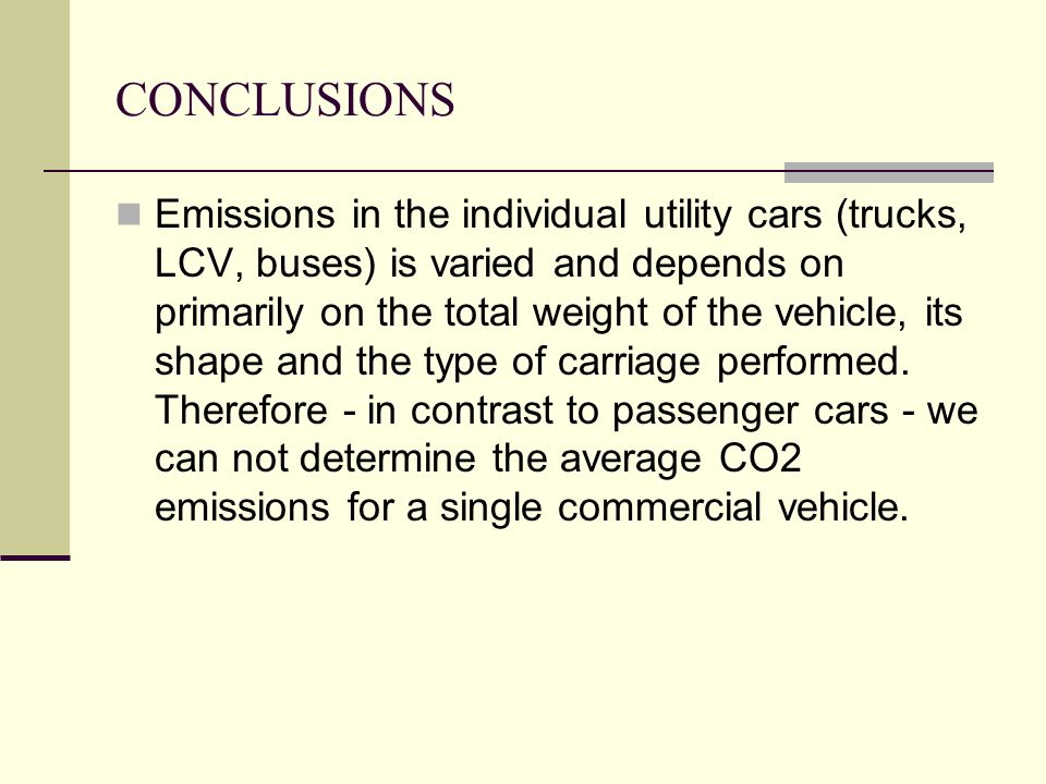 CONCLUSIONS Emissions in the individual utility cars (trucks, LCV, buses) is varied and depends on primarily on the total weight of the vehicle, its shape and the type of carriage performed.