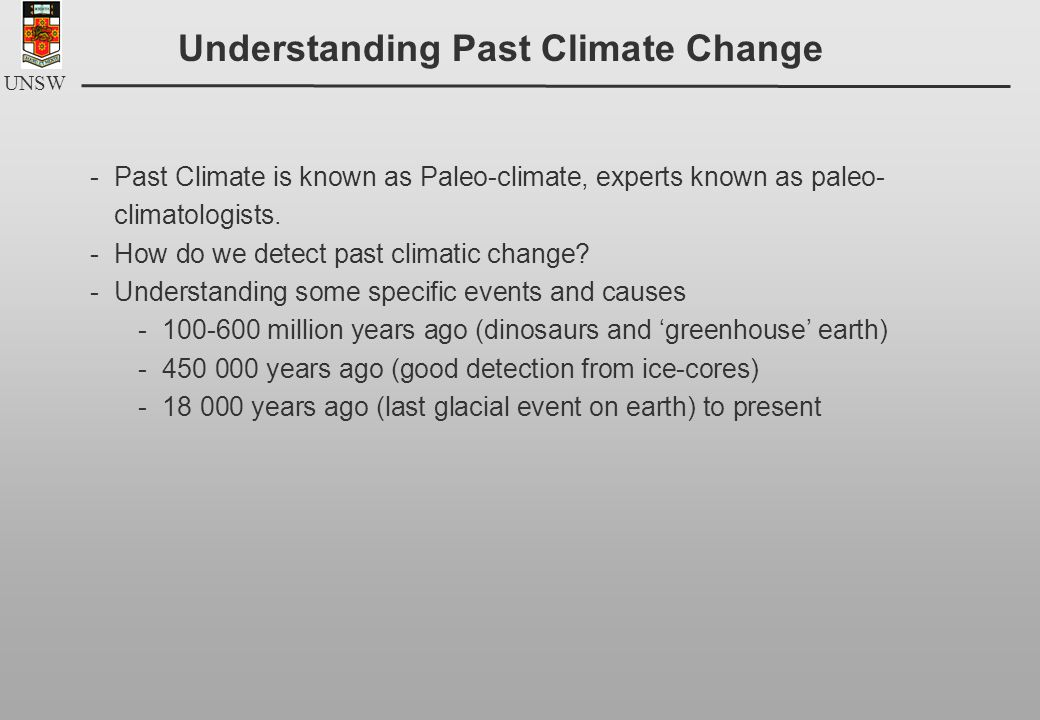 UNSW Understanding Past Climate Change -Past Climate is known as Paleo-climate, experts known as paleo- climatologists.