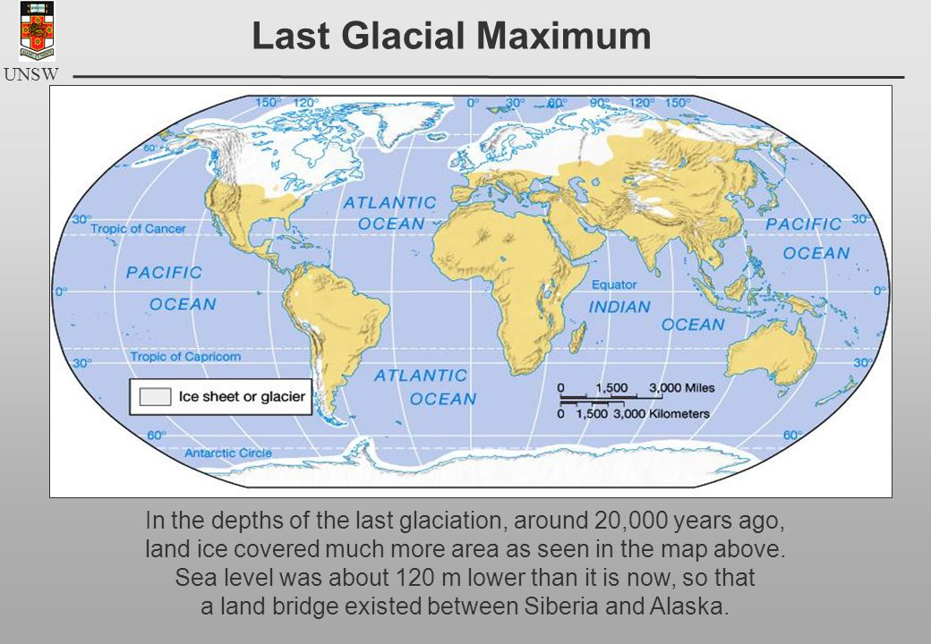 UNSW In the depths of the last glaciation, around 20,000 years ago, land ice covered much more area as seen in the map above.