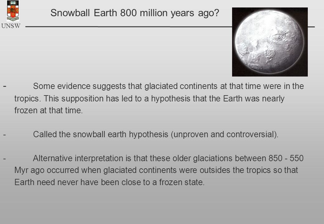 UNSW - Some evidence suggests that glaciated continents at that time were in the tropics.