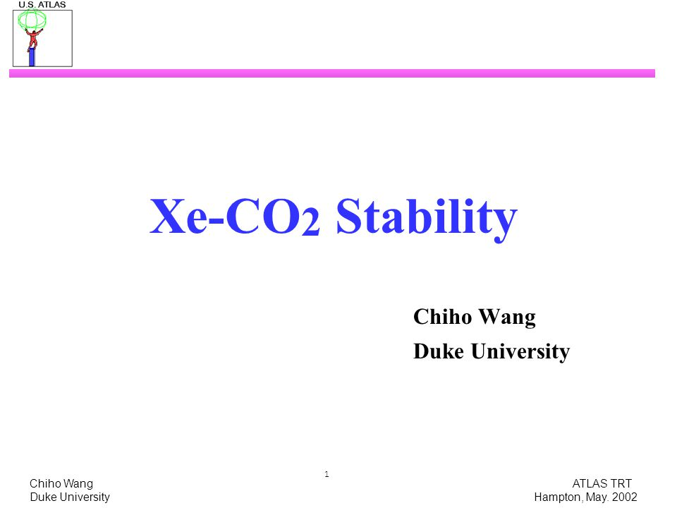 Chiho Wang ATLAS TRT Duke University Hampton, May. 2002 1 Xe-CO 2 Stability Chiho Wang Duke University
