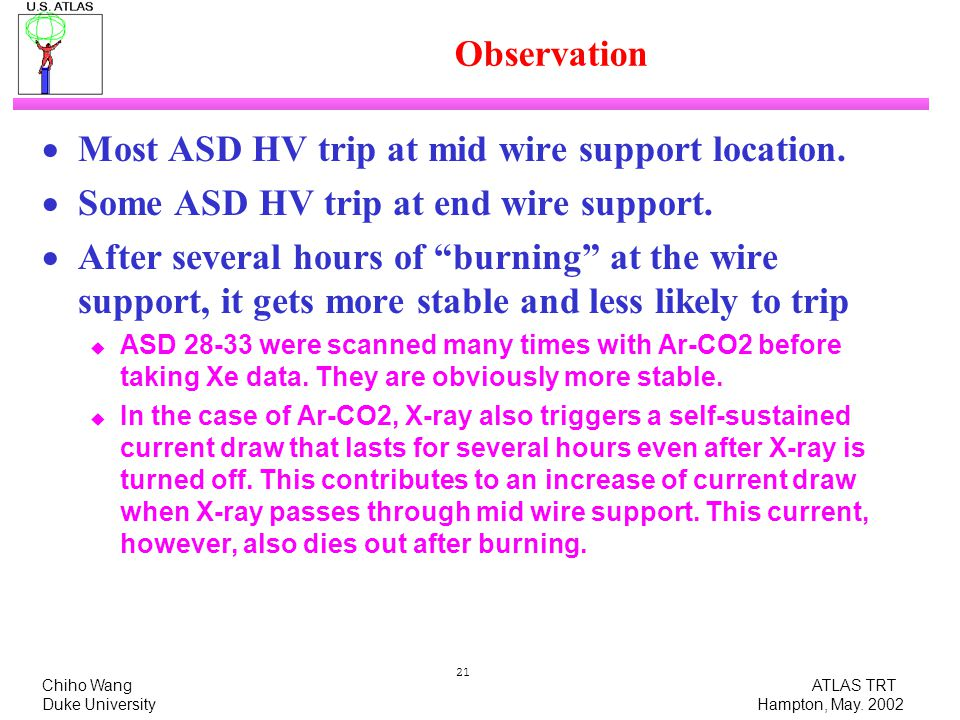 Chiho Wang ATLAS TRT Duke University Hampton, May. 2002 21 Observation  Most ASD HV trip at mid wire support location.  Some ASD HV trip at end wire