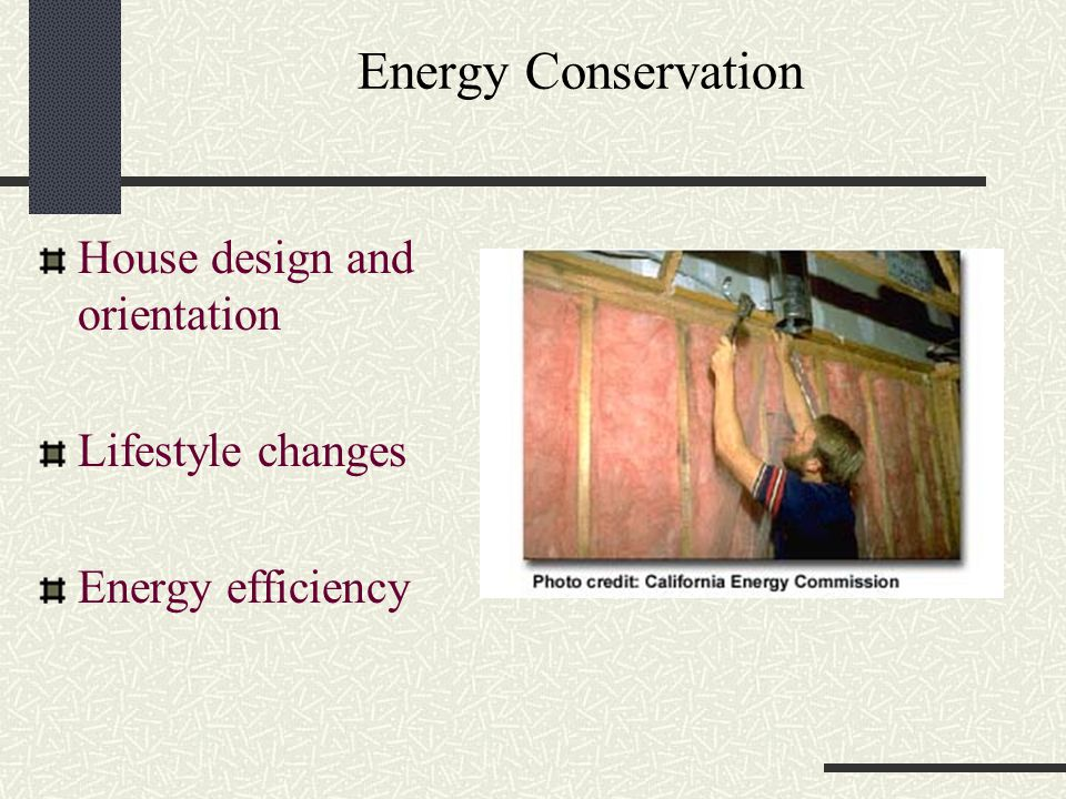 Energy Conservation House design and orientation Lifestyle changes Energy efficiency