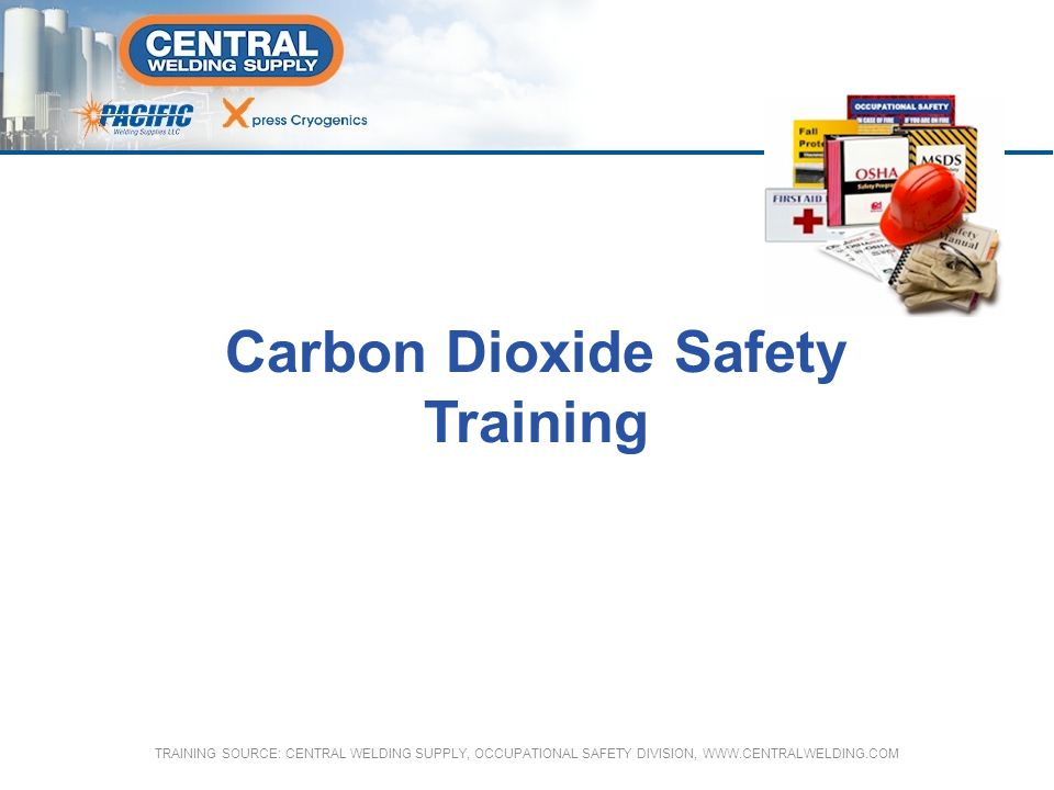 Carbon Dioxide (CO2) Bulk Storage Can be stored as a bulk liquid with capacities up to 50 tons and larger Liquid in the tank is maintained between 245 psig and 305 psig Vessels/piping must meet ASME and DOT specification codes Insulated by polyurethane foam with vapor barrier to protect from weather CO2 Safety TRAINING SOURCE: CENTRAL WELDING SUPPLY, OCCUPATIONAL SAFETY DIVISION, WWW.CENTRALWELDING.COM