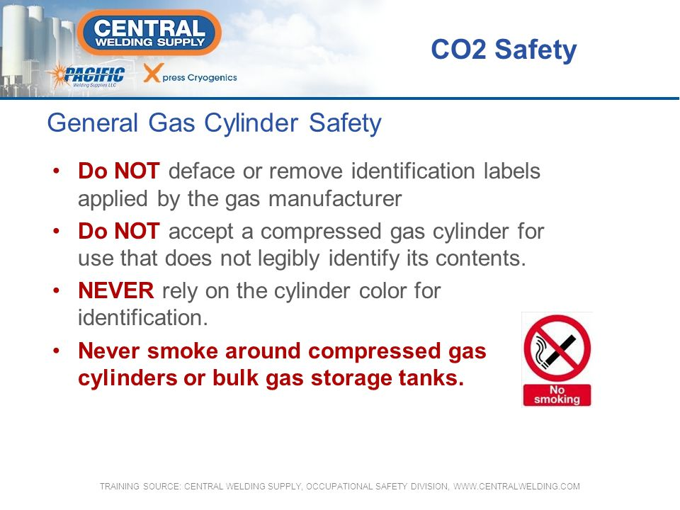 General Gas Cylinder Safety CO2 Safety Do NOT deface or remove identification labels applied by the gas manufacturer Do NOT accept a compressed gas cy