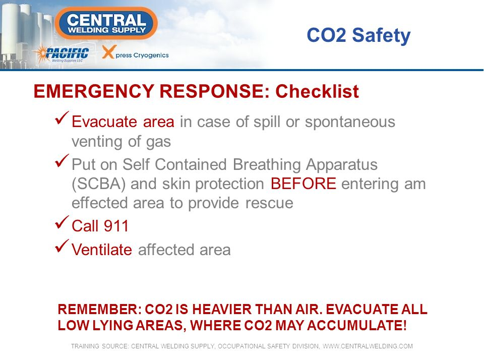 EMERGENCY RESPONSE: Checklist Evacuate area in case of spill or spontaneous venting of gas Put on Self Contained Breathing Apparatus (SCBA) and skin p