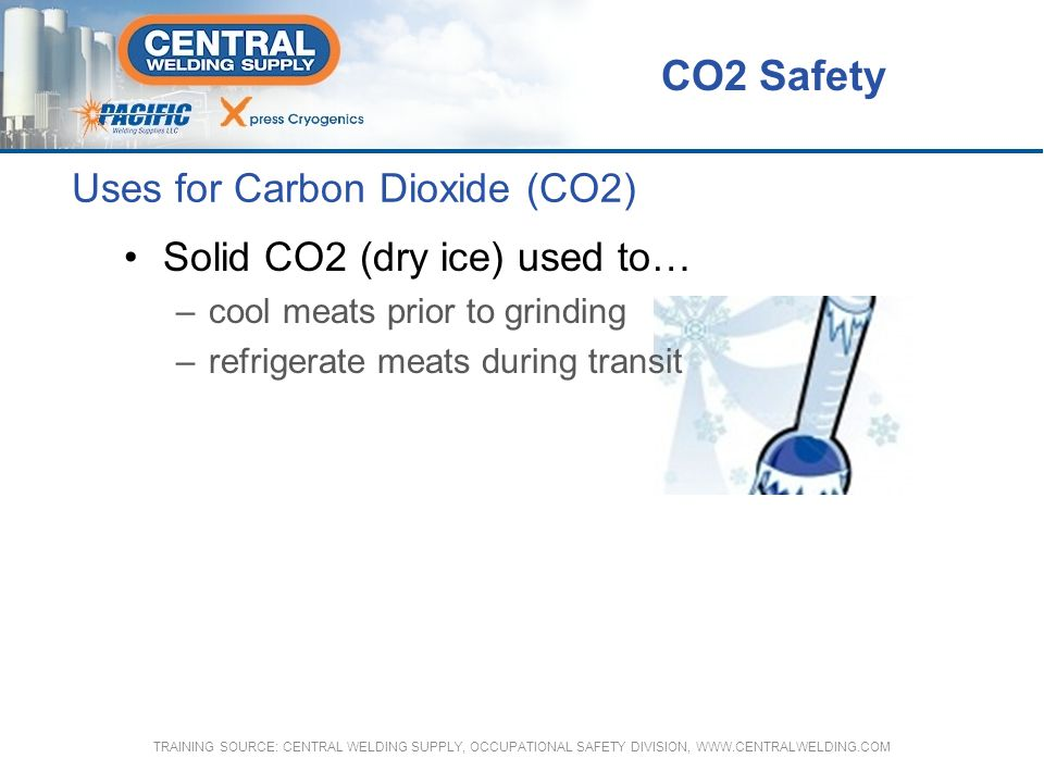 CO2 Gas Cylinder Valves Specifications for CO2 gas cylinder valves are defined by the Compressed Gas Association (CGA), and the American National Standards Institute (ANSI) Bulk liquid storage tanks are protected against excessive pressures by reseatable relief devices and burst discs CO2 Safety TRAINING SOURCE: CENTRAL WELDING SUPPLY, OCCUPATIONAL SAFETY DIVISION, WWW.CENTRALWELDING.COM