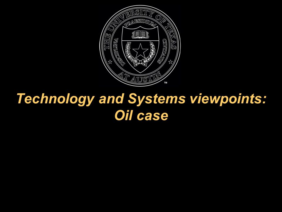 Technology and Systems viewpoints: Oil case