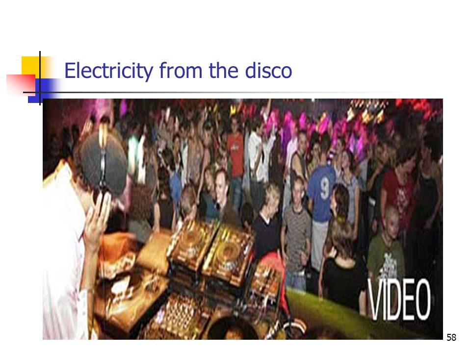 Electricity from the disco 58