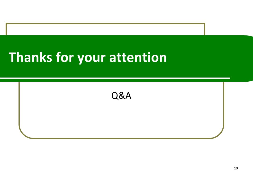 Thanks for your attention Q&A 13