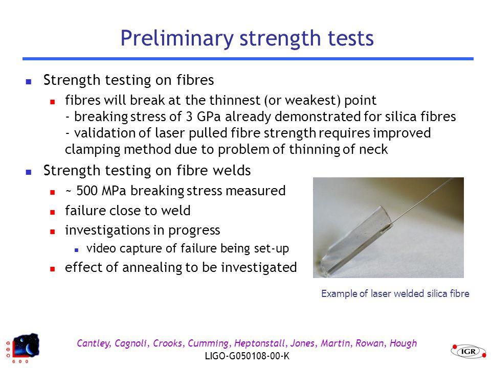 Cantley, Cagnoli, Crooks, Cumming, Heptonstall, Jones, Martin, Rowan, Hough LIGO-G050108-00-K Preliminary strength tests Strength testing on fibres fi