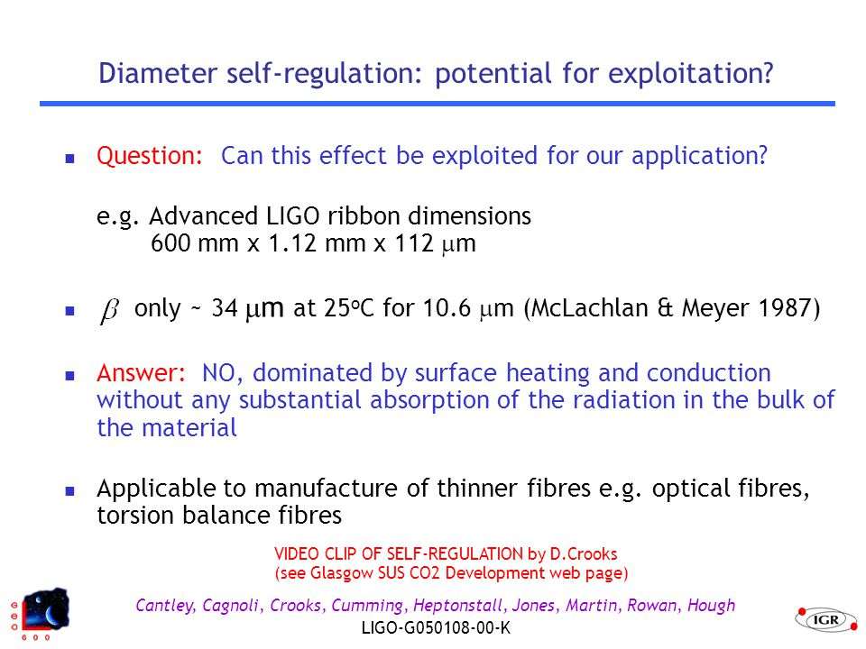 Cantley, Cagnoli, Crooks, Cumming, Heptonstall, Jones, Martin, Rowan, Hough LIGO-G050108-00-K Diameter self-regulation: potential for exploitation.