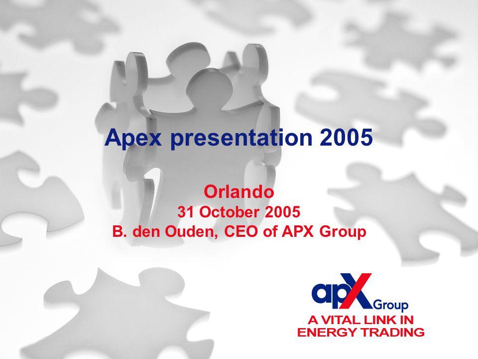 Apex presentation 2005 Orlando 31 October 2005 B. den Ouden, CEO of APX Group
