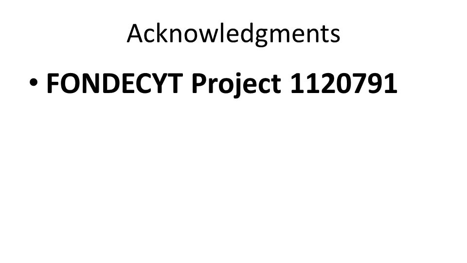 Acknowledgments FONDECYT Project 1120791