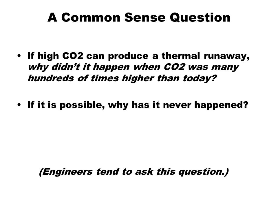 A Common Sense Question If high CO2 can produce a thermal runaway, why didn't it happen when CO2 was many hundreds of times higher than today.