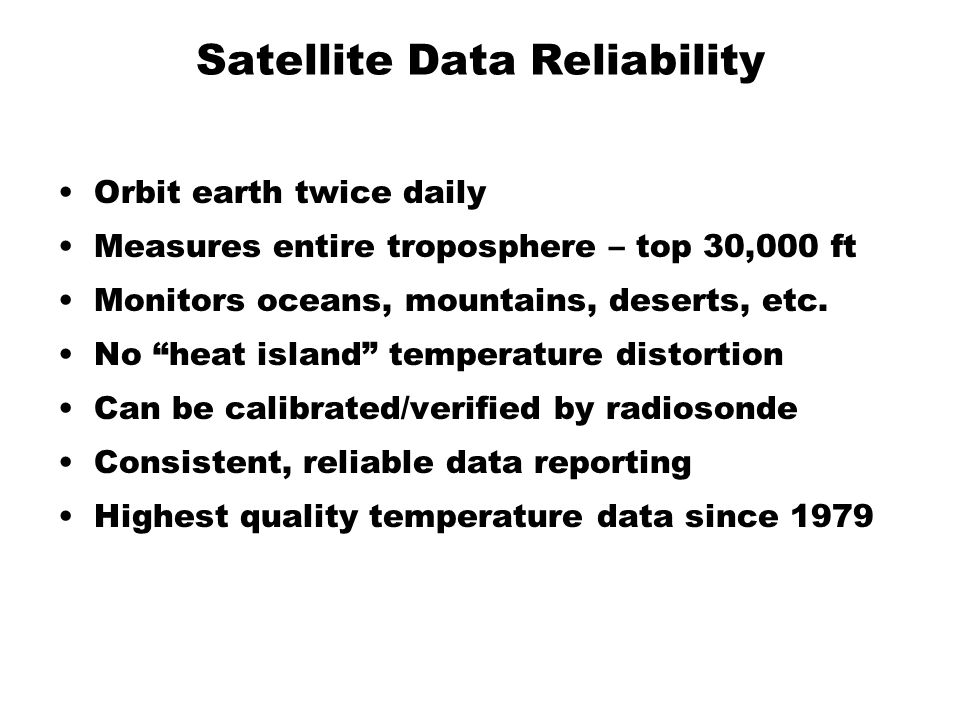 Satellite Data Reliability Orbit earth twice daily Measures entire troposphere – top 30,000 ft Monitors oceans, mountains, deserts, etc.
