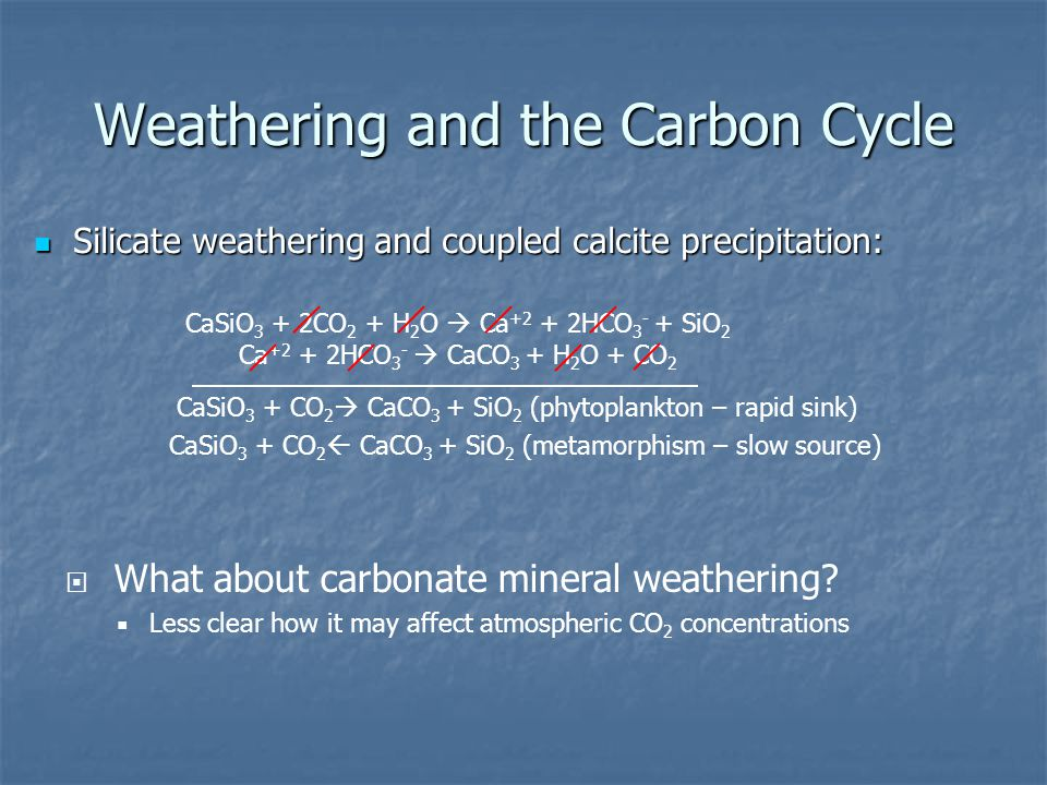Weathering and the Carbon Cycle Silicate weathering and coupled calcite precipitation: Silicate weathering and coupled calcite precipitation: CaSiO 3