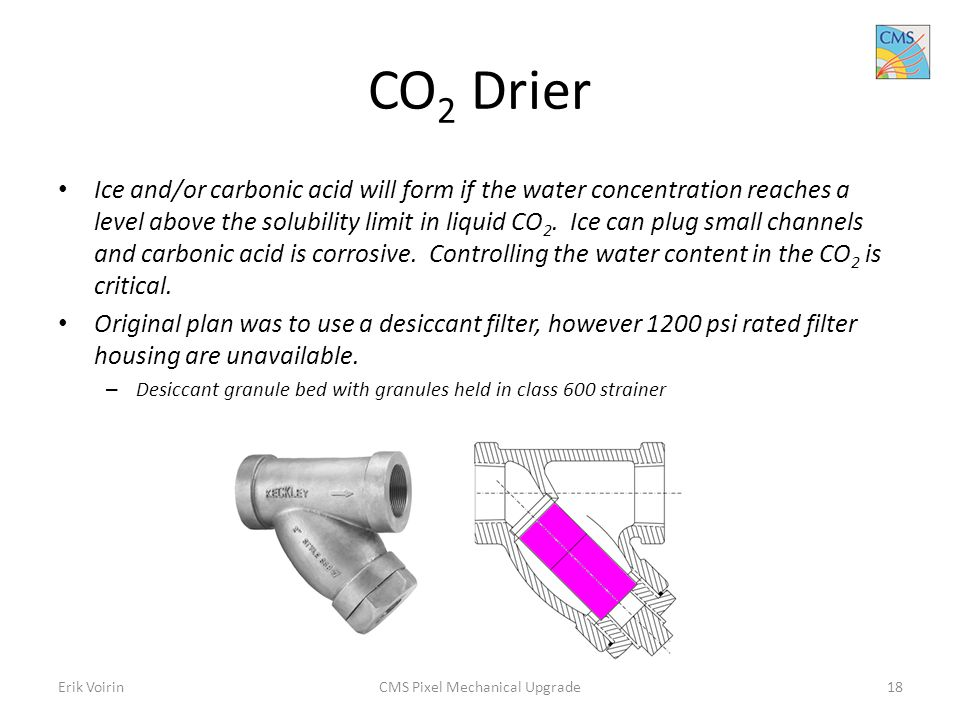 CO 2 Drier Ice and/or carbonic acid will form if the water concentration reaches a level above the solubility limit in liquid CO 2.