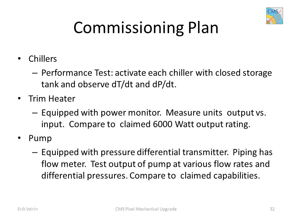 Commissioning Plan Chillers – Performance Test: activate each chiller with closed storage tank and observe dT/dt and dP/dt.