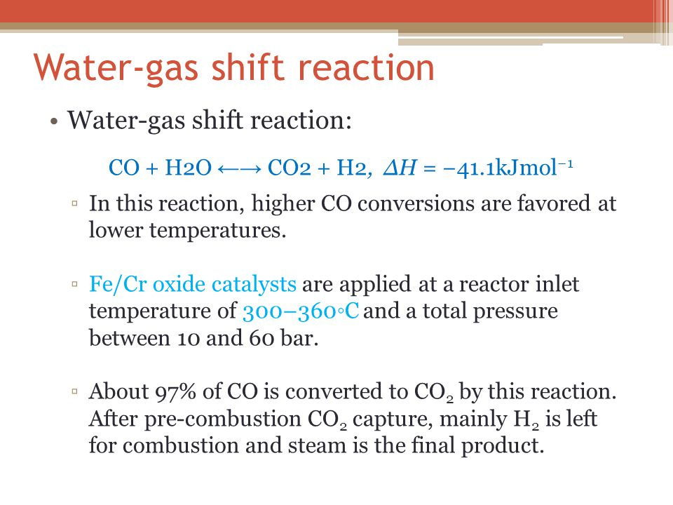 Gasifier modeling Volatilization is the decomposition of coal/biomass into volatiles and char: CH hf O of N nf S sf (H 2 O) w Z → CH h O o N n S s Z+V+wH 2 O Char particles react with gas: ▫Combustion Char+aO 2 → bCO+cCO 2 +dH 2 O+eH 2 S+fN 2 ▫Boudouard reaction Char+CO 2 → 2CO+(o/2)H 2 O+(h/2-s-o)H 2 +sH 2 S+(n/2)N 2 ▫Steam gasification Char+(1+o)H 2 O → CO+(1-o+h/2-s)H 2 +sH 2 S+(n/2)N 2 ▫Methane reforming Char+(2+o+s-h/2)H 2 → CH 4 +oH 2 O+sH 2 S+(n/2)N 2