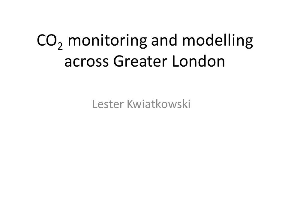 CO 2 monitoring and modelling across Greater London Lester Kwiatkowski