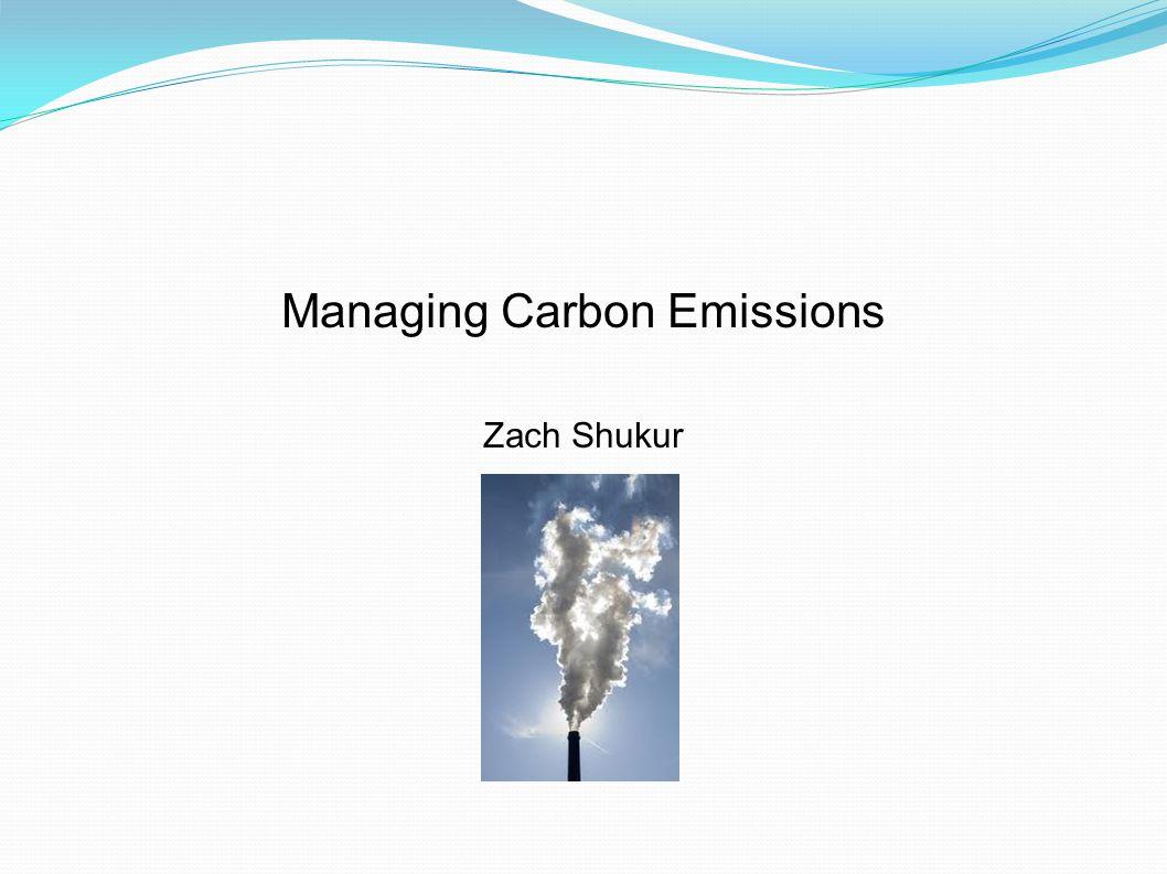 Managing Carbon Emissions Zach Shukur