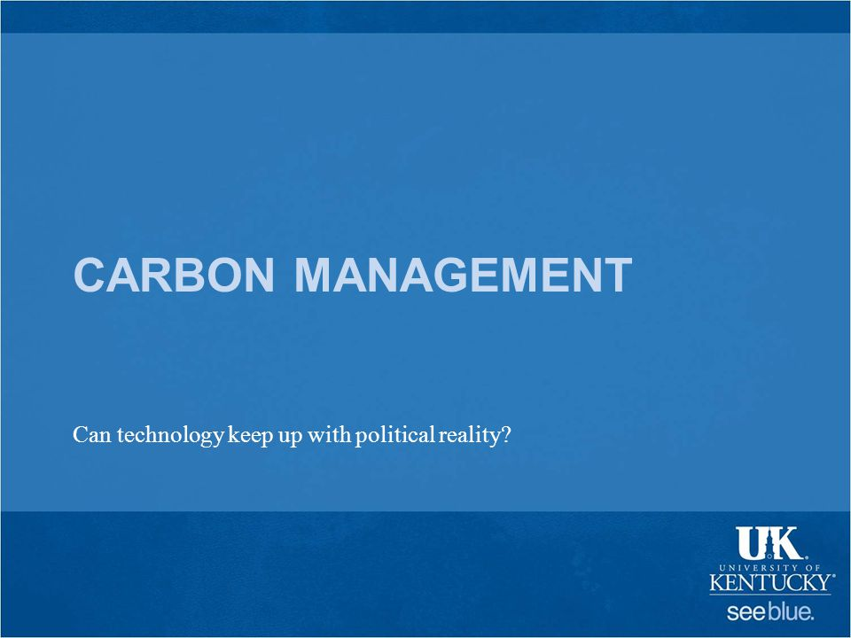CARBON MANAGEMENT Can technology keep up with political reality