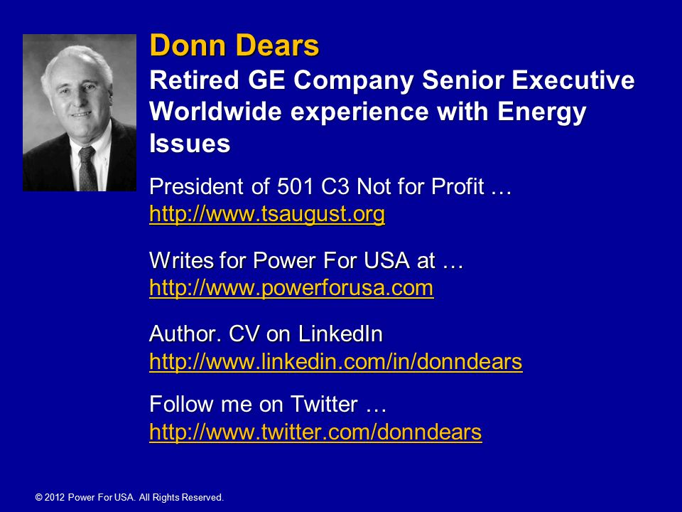 Donn Dears Retired GE Company Senior Executive Worldwide experience with Energy Issues President of 501 C3 Not for Profit … http://www.tsaugust.org Writes for Power For USA at … http://www.powerforusa.com Author.