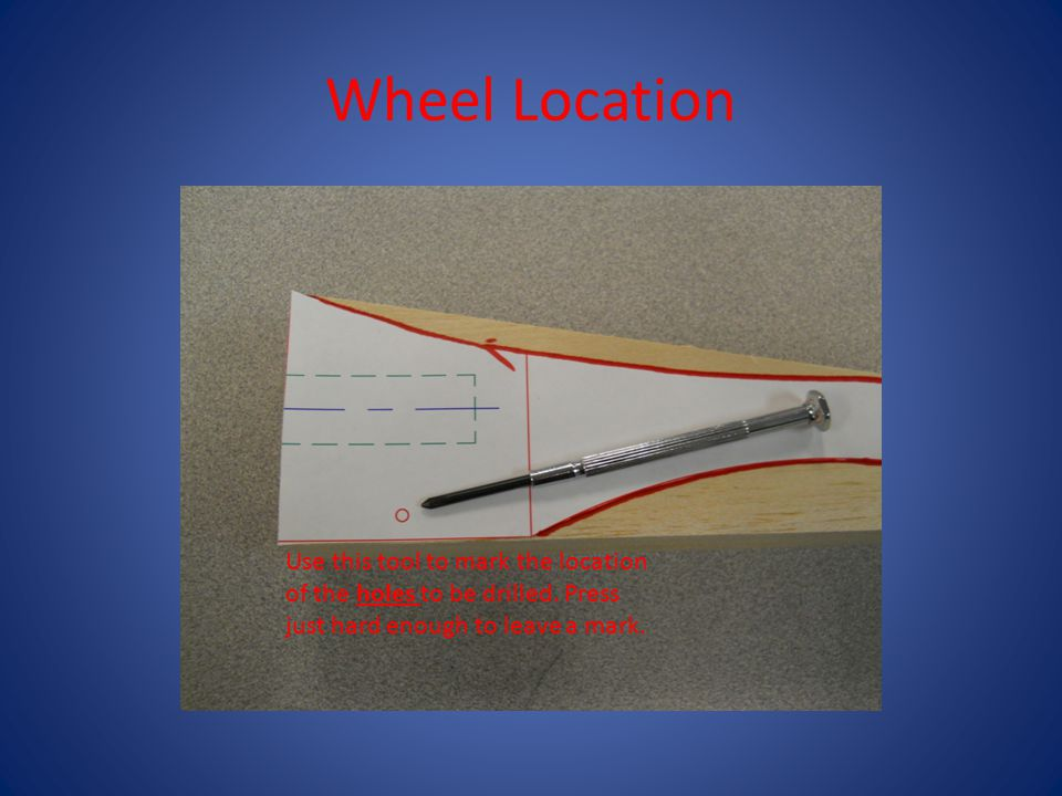 Wheel Location Use this tool to mark the location of the holes to be drilled. Press just hard enough to leave a mark.