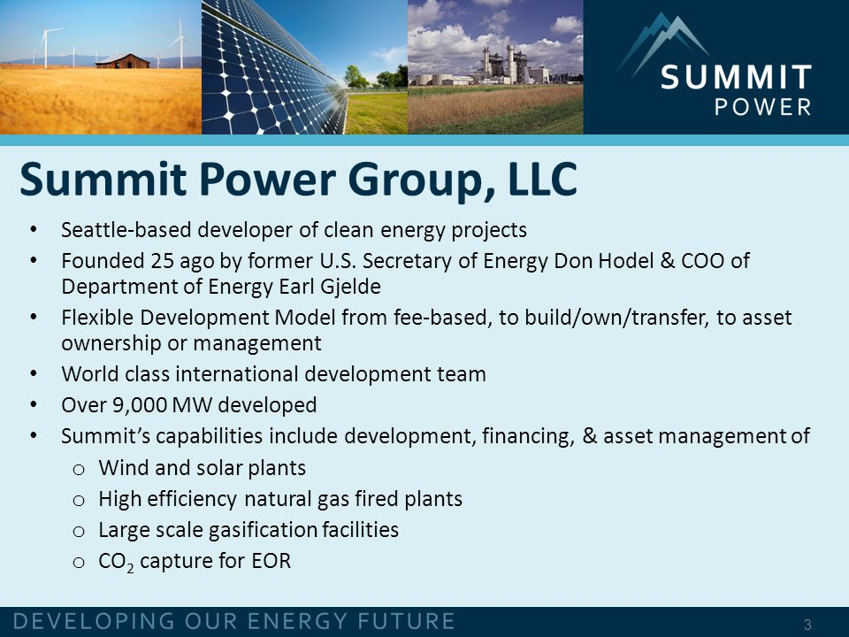 3 Summit Power Group, LLC Seattle-based developer of clean energy projects Founded 25 ago by former U.S.