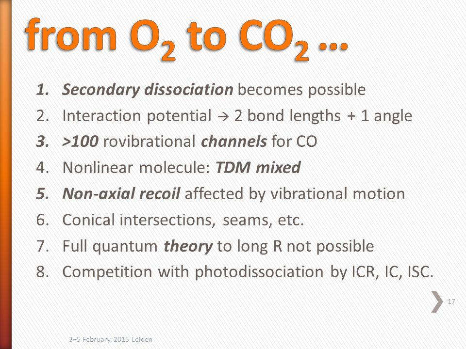1.Secondary dissociation becomes possible 2.Interaction potential  2 bond lengths + 1 angle 3.>100 rovibrational channels for CO 4.Nonlinear molecule: TDM mixed 5.Non-axial recoil affected by vibrational motion 6.Conical intersections, seams, etc.