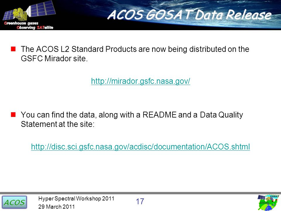 Greenhouse gases Observing SATellite Observing SATellite ACOS GOSAT Data Release The ACOS L2 Standard Products are now being distributed on the GSFC Mirador site.