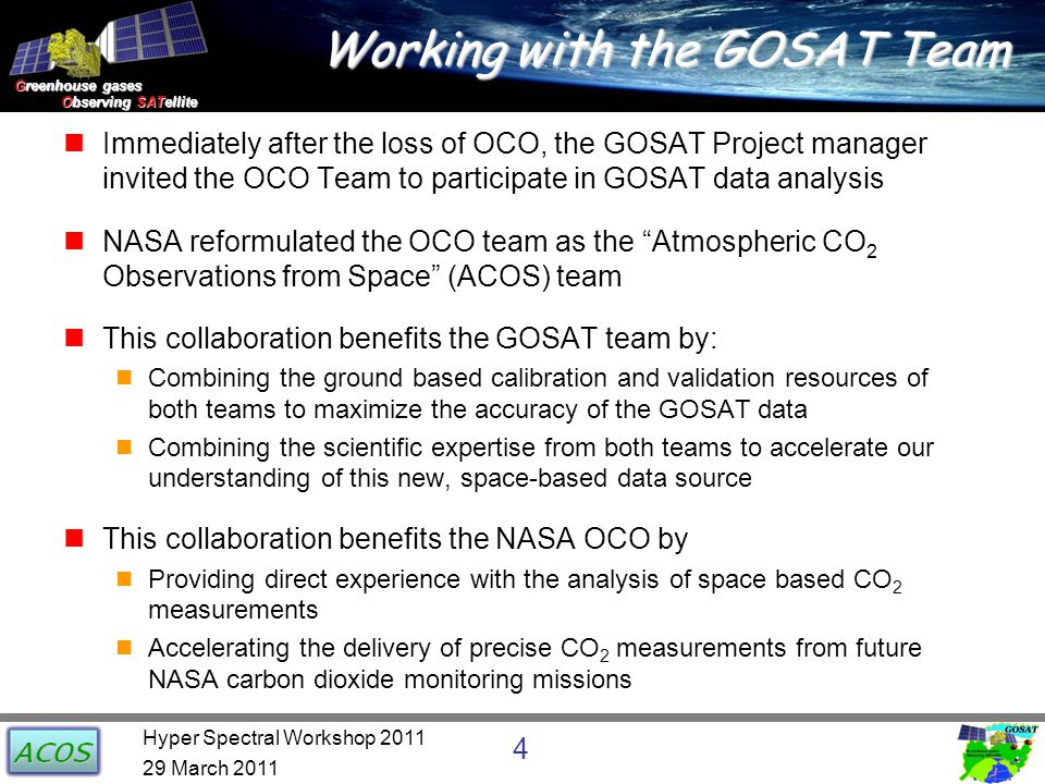 Greenhouse gases Observing SATellite Observing SATellite Working with the GOSAT Team Immediately after the loss of OCO, the GOSAT Project manager invi