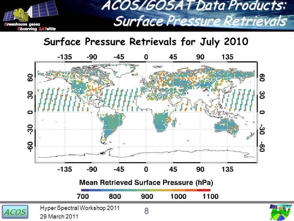 Greenhouse gases Observing SATellite Observing SATellite ACOS/GOSAT Data Products: Surface Pressure Retrievals 29 March 2011 8 Hyper Spectral Workshop 2011 Surface Pressure Retrievals for July 2010