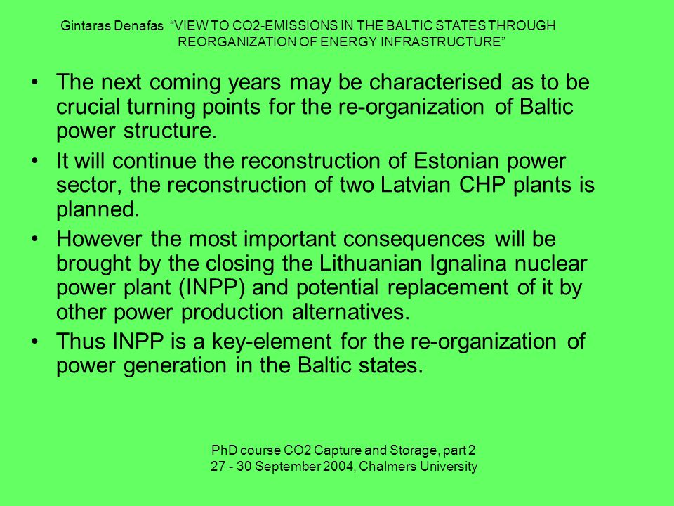 The next coming years may be characterised as to be crucial turning points for the re-organization of Baltic power structure.