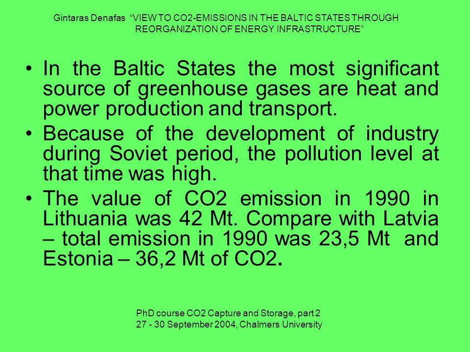 In the Baltic States the most significant source of greenhouse gases are heat and power production and transport.