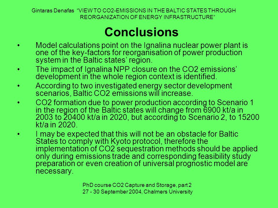 Conclusions Model calculations point on the Ignalina nuclear power plant is one of the key-factors for reorganisation of power production system in the Baltic states' region.